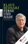 Ferne und Nähe: Aus meinem Journalistenleben. Reportagen, Reden, Kommentare und andere Texte aus vier Jahrzehnten (German Edition) - Klaus Bednarz, Volker Ullrich