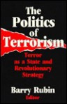 The Politics of Terrorism: Terror as a State and Revolutionary Strategy (Fpi Papers in International Affairs. the Politics of Terrorism) - Barry Rubin