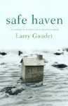 Safe Haven: The Possibility of Sanctuary in an Unsafe World - Larry Gaudet