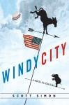 Windy City: A Novel of Politics - Scott Simon
