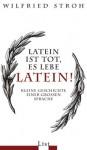 Latein ist tot, es lebe Latein! : kleine Geschichte einer grossen Sprache - Wilfried Stroh