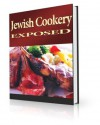 Jewish Cookery Exposed - 100+ Delicious JEWISH RECIPES and Cooking Guide! AAA+++ - Manuel Ortiz Braschi