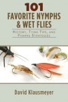 101 Favorite Nymph and Wet Flies: History, Tying Tips, and Fishing Strategies - David Klausmeyer