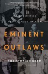 Eminent Outlaws: The Gay Writers Who Changed America - Christopher Bram