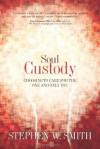 Soul Custody: Choosing to Care for the One and Only You - Stephen W. Smith