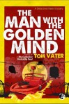 The Man With the Golden Mind - Tom Vater