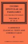 Epistulae Ad Familiares: Volume 2, 47 43 BC - Cicero, D.R. Shackleton Bailey