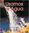 Usamos El Agua (Mi Primer Pasa Al Mundo Real / First Step Nonfiction) - Robin Nelson