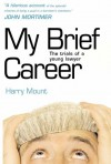 My Brief Career: The Trials of a Young Lawyer - Harry Mount