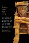 fungus skull eye wing: Selected Poems of Alfonso D�Aquino - Alfonso D'Aquino, Forrest Gander