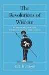 The revolutions of wisdom : studies in the claims and practice of ancient Greek science - Geoffrey E.R. Lloyd