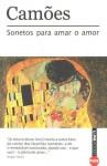 Sonetos para amar o amor - Luís Vaz de Camões