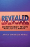 Revealed: Using Remote Personality Profiling to Influence, Negotiate and Motivate - John Taylor, Adrian Furnham, Janet Breeze
