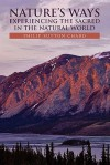 Nature's Ways: Experiencing The Sacred In The Natural World - Philip Sutton Chard