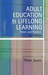 Adult Education and Lifelong Learning: Theory and Practice - Peter Jarvis