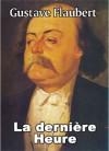 La dernière heure : Conte philosophique inachevé - Gustave Flaubert