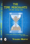 The Time Merchants and other strange tales - Vasudev Murthy