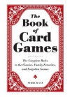 The Book of Card Games: The Complete Rules to the Classics, Family Favorites, and Forgotten Games - Nikki Katz