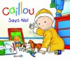 Caillou: Says No! (Hand-in-Hand series) - Pierre Brignaud, Nicole Nadeau