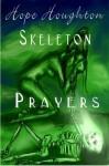 Skeleton Prayers - Hope Houghton, Victoria Valentine, Amanda R. Tucker