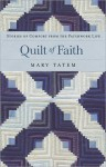 Quilt of Faith: Stories of Comfort from the Patchwork Life - Mary Tatem