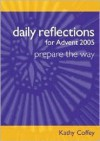 Daily Reflections for Advent 2005: Prepare the Way - Kathy Coffey