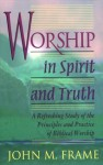 Worship in Spirit and Truth - John M. Frame