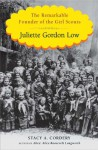 Juliette Gordon Low: The Remarkable Founder of the Girl Scouts - Stacy A. Cordery