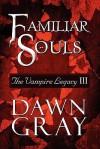 Familiar Souls: The Vampire Legacy III - Dawn Gray