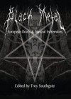 Black Metal: European Roots and Musical Extremities - Troy Southgate