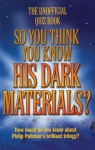 So You Think You Know His Dark Materials?: The Unofficial Quiz Book - Clive Gifford