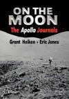 On the Moon: The Apollo Journals - Grant Heiken, Eric Jones