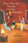 When I Was a Boy Neruda Called Me Policarpo: A Memoir - Poli Delano, Manuel Monroy, Pablo Neruda