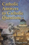 Catholic Answers to Catholic Questions - Paul Thigpen, Ray Ryland, Francis Hoffman
