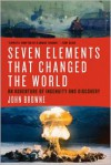 Seven Elements That Have Changed the World: An Adventure of Ingenuity and Discovery - John Browne