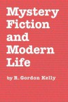 Mystery Fiction and Modern Life - R. Gordon Kelly
