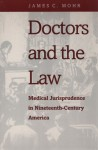 Doctors And The Law: Medical Jurisprudence In Nineteenth Century America - James C. Mohr