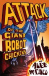 Attack of the Giant Robot Chickens - Alex McCall