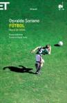 Fútbol. Storie di calcio - Osvaldo Soriano, Paolo Collo, Glauco Felici, Angelo Morino