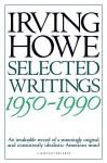 Selected Writings: 1950-1990 - Irving Howe, Michael Walzer