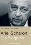 Ariel Scharon: Die Biografie - Gadi Bloom, Nir Hefez, Helmut Dierlamm, Hans Freundl