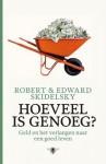 Hoeveel is genoeg? geld en het verlangen naar een goed leven - Robert Skidelsky, Edward Skidelsky, Pon Ruiter, Henny Corver