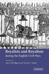Royalists and Royalism During the English Civil Wars - Jason McElligott, David L. Smith