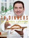 Emeril's TV Dinners: Kickin' It Up a Notch with Recipes from Emeril Live and Essence of Emeril - Emeril Lagasse, Marcelle Bienvenu, Brian Smale