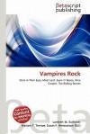Vampires Rock - Lambert M. Surhone, Mariam T. Tennoe, Susan F. Henssonow