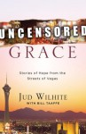 Uncensored Grace: Stories of Hope from the Streets of Vegas - Jud Wilhite, Bill Taaffe