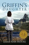 Griffin's Daughter (Griffin's Daughter Trilogy, Book 1) - Leslie Ann Moore, Ted Meyer
