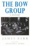 Bow Group: A History - James Barr