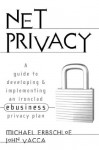 Net Privacy: A Guide to Developing & Implementing an Ironclad Ebusiness Privacy Plan - Michael Erbschloe, John R. Vacca