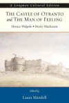 The Castle of Otranto and the Man of Feeling, A Longman Cultural Edition (Longman Cultural Editions) - Horace Walpole, Henry MacKenzie, Laura Mandell